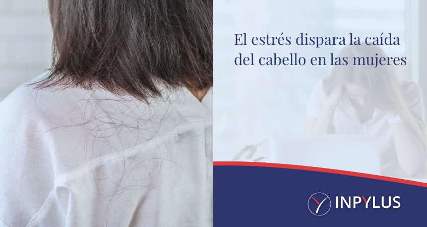 Inpylus - El estrés dispara la caída del cabello en las mujeres